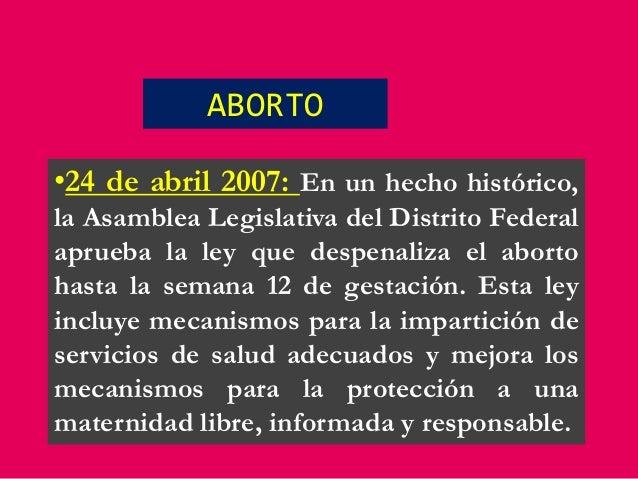 ABORTO •24 de abril 2007: En un hecho histórico, la Asamblea Legislativa del Distrito Federal aprueba la ley que despenali...