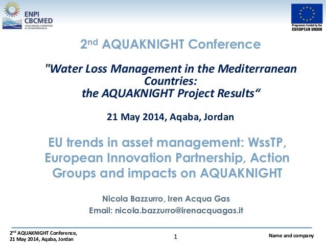 2nd AQUAKNIGHT Conference, 21 May 2014, Aqaba, Jordan Name and company1 EU trends in asset management: WssTP, European Inn...