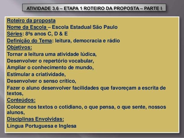 Roteiro da proposta Nome da Escola – Escola Estadual São Paulo Séries: 8ºs anos C, D & E Definição do Tema: leitura, democ...