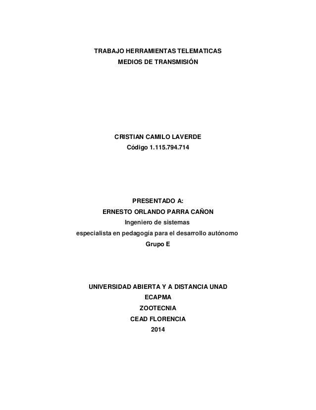 TRABAJO HERRAMIENTAS TELEMATICAS MEDIOS DE TRANSMISIÓN CRISTIAN CAMILO LAVERDE Código 1.115.794.714 PRESENTADO A: ERNESTO ...
