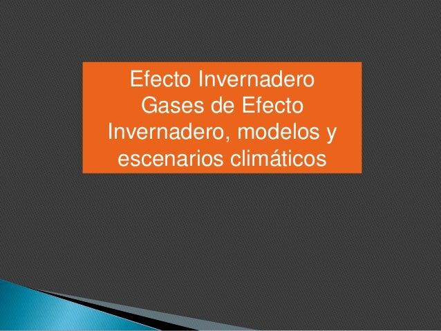 Efecto Invernadero Gases de Efecto Invernadero, modelos y escenarios climáticos