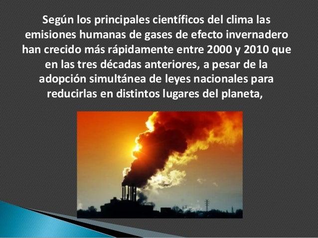 Según los principales científicos del clima las emisiones humanas de gases de efecto invernadero han crecido más rápidamen...