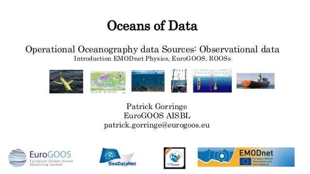 Oceans of Data Operational Oceanography data Sources: Observational data Introduction EMODnet Physics, EuroGOOS, ROOSs Pat...