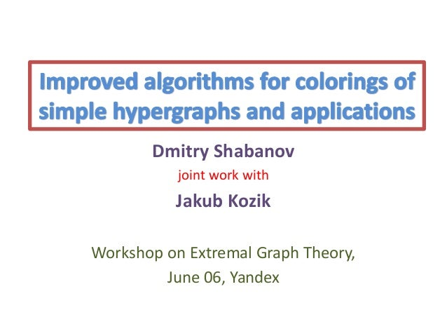Dmitry Shabanov joint work with Jakub Kozik Workshop on Extremal Graph Theory, June 06, Yandex