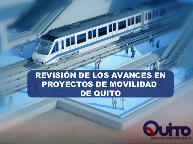 REVISIÓN DE LOS AVANCES EN PROYECTOS DE MOVILIDAD DE QUITO