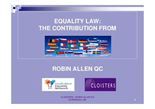 EQUALITY LAW: THE CONTRIBUTION FROM ROBIN ALLEN QC CLOISTERS - ROBIN ALLEN QC EUROPEAN LAW 1