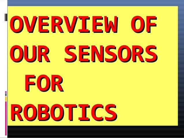 OVERVIEW OFOVERVIEW OF OUR SENSORSOUR SENSORS FORFOR ROBOTICSROBOTICS