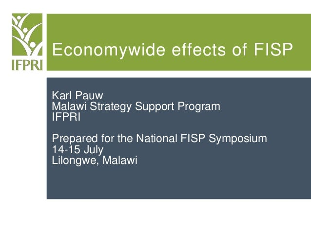 Economywide effects of FISP Karl Pauw Malawi Strategy Support Program IFPRI Prepared for the National FISP Symposium 14-15...
