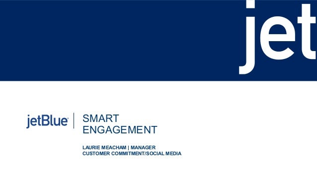 SMART ENGAGEMENT LAURIE MEACHAM | MANAGER CUSTOMER COMMITMENT/SOCIAL MEDIA