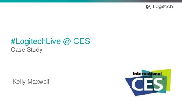 #LogitechLive @ CES Case Study Kelly Maxwell