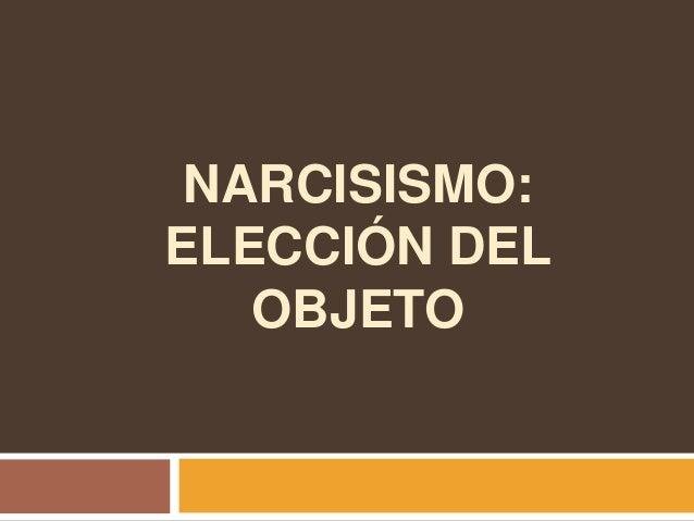 NARCISISMO: ELECCIÓN DEL OBJETO