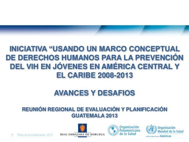 Presentación sobre los Avances hacia los 13 Indicadores y 4 Resultados Esperados de la Iniciativa, y Sobre la Ejecución Fi...