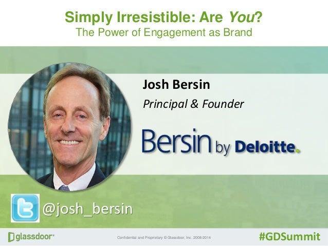 Simply Irresistible: Are You?  The Power of Engagement as Brand  Josh Bersin  Principal & Founder  @josh_bersin  Confident...