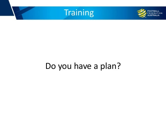 Training Do you have a plan?