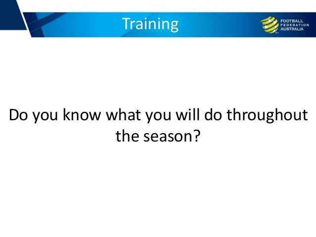 Training Do you know what you will do throughout the season?