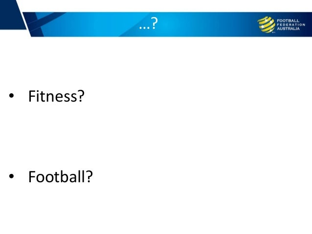 …? • Fitness? • Football?
