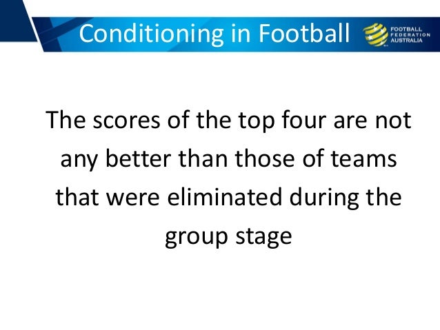 Conditioning in Football The scores of the top four are not any better than those of teams that were eliminated during the...