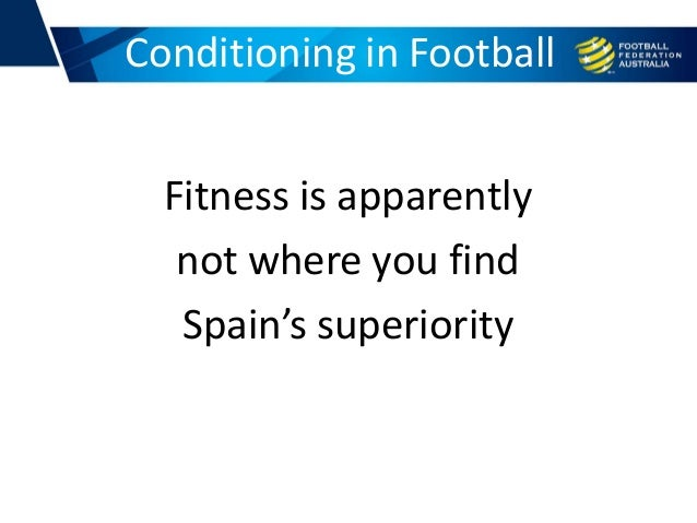 Fitness is apparently not where you find Spain's superiority Conditioning in Football