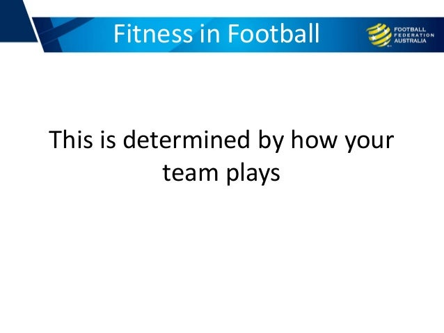 This is determined by how your team plays Fitness in Football