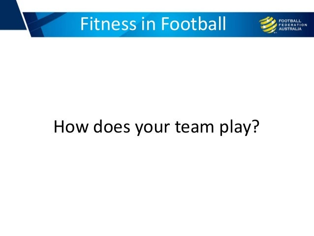 How does your team play? Fitness in Football