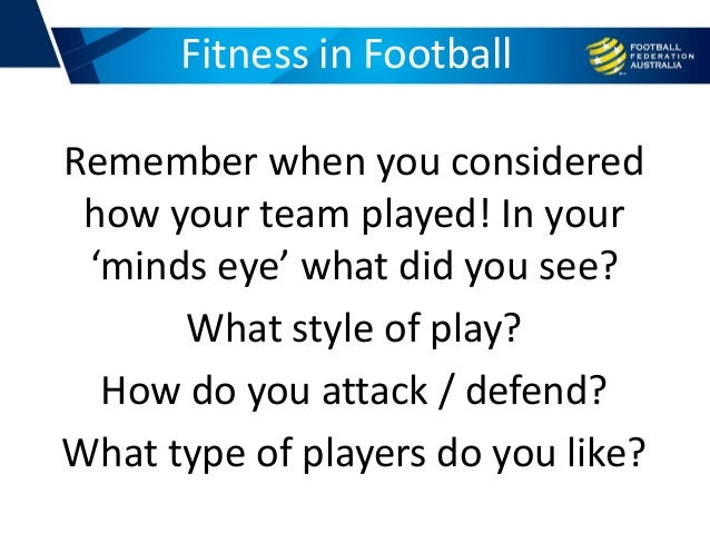 Remember when you considered how your team played! In your 'minds eye' what did you see? What style of play? How do you at...