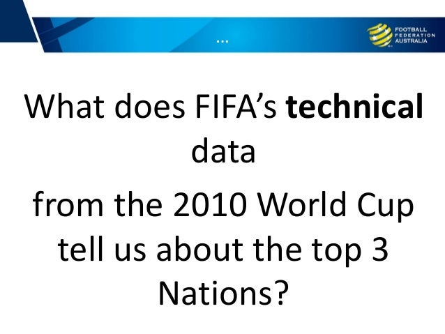 … What does FIFA's technical data from the 2010 World Cup tell us about the top 3 Nations?