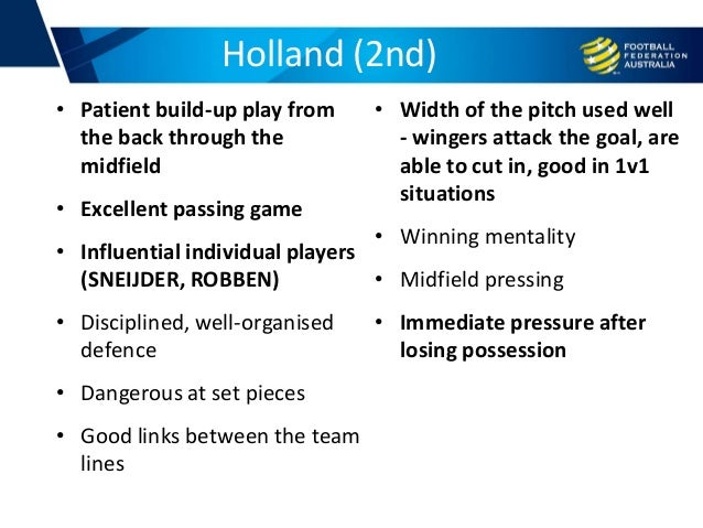 Holland (2nd) • Patient build-up play from the back through the midfield • Excellent passing game • Influential individual...