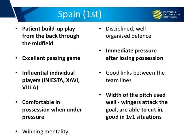 Spain (1st) • Patient build-up play from the back through the midfield • Excellent passing game • Influential individual p...