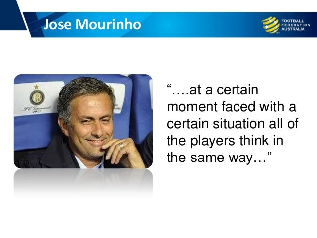 """Jose Mourinho """"….at a certain moment faced with a certain situation all of the players think in the same way…"""""""