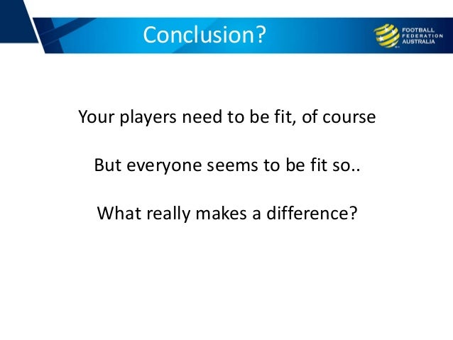 Conclusion? Your players need to be fit, of course But everyone seems to be fit so.. What really makes a difference?