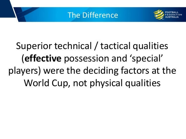 The Difference Superior technical / tactical qualities (effective possession and 'special' players) were the deciding fact...