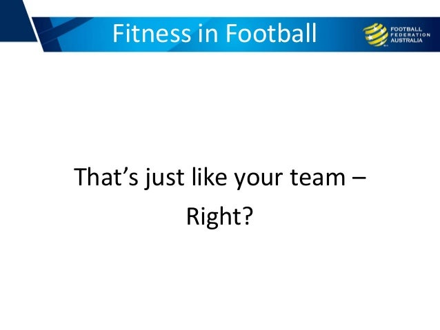 That's just like your team – Right? Fitness in Football