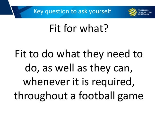 Key question to ask yourself Fit for what? Fit to do what they need to do, as well as they can, whenever it is required, t...