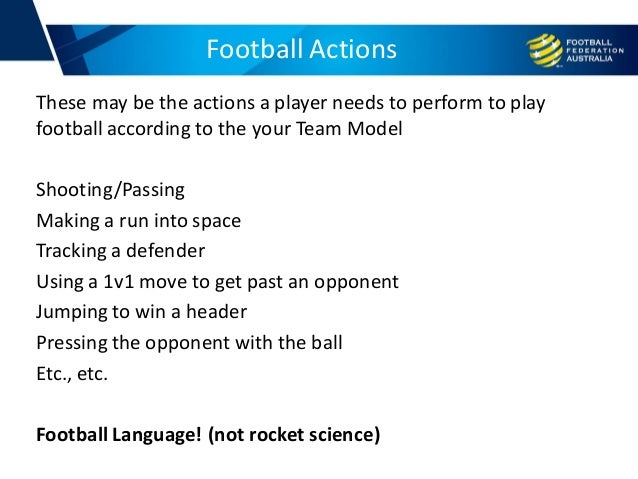 Football Actions These may be the actions a player needs to perform to play football according to the your Team Model Shoo...