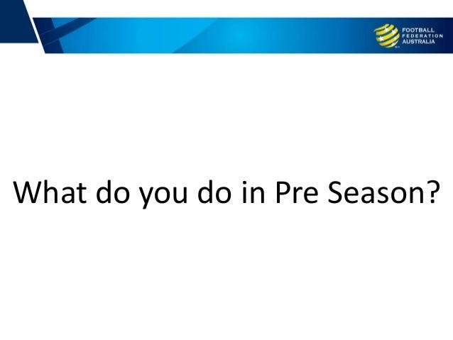 What do you do in Pre Season?