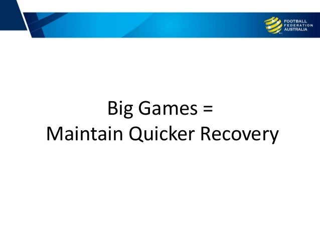 Big Games = Maintain Quicker Recovery