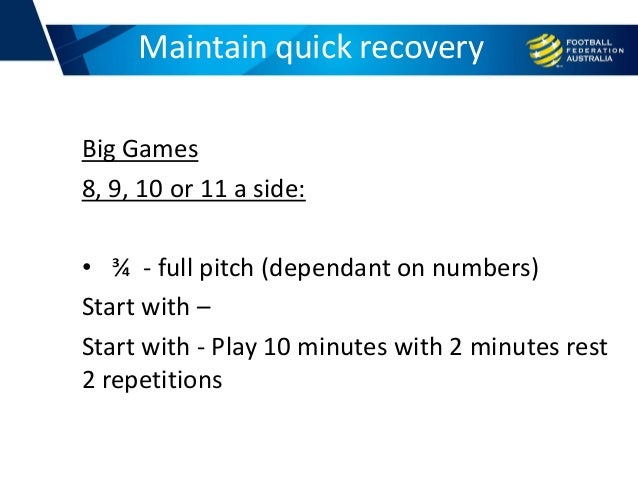 Big Games 8, 9, 10 or 11 a side: • ¾ - full pitch (dependant on numbers) Start with – Start with - Play 10 minutes with 2 ...