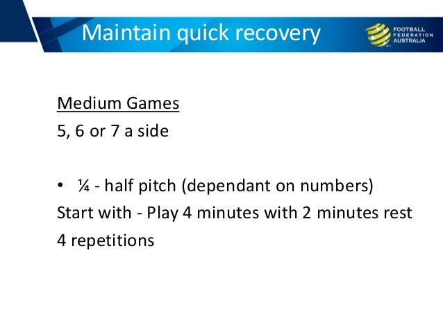 Medium Games 5, 6 or 7 a side • ¼ - half pitch (dependant on numbers) Start with - Play 4 minutes with 2 minutes rest 4 re...