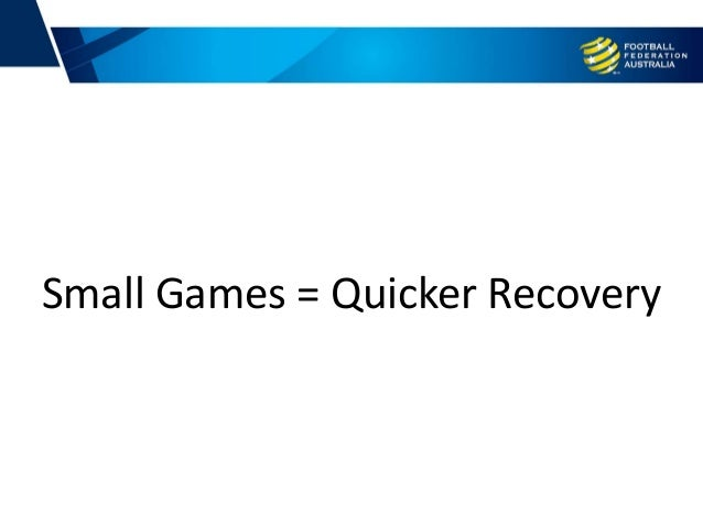 Small Games = Quicker Recovery
