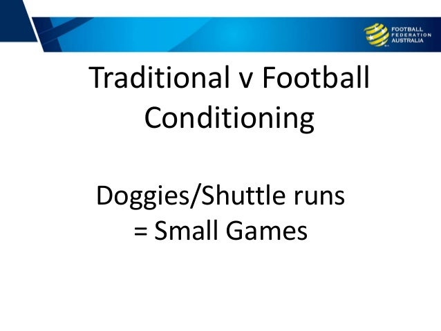 Doggies/Shuttle runs = Small Games Traditional v Football Conditioning