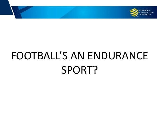 FOOTBALL'S AN ENDURANCE SPORT?