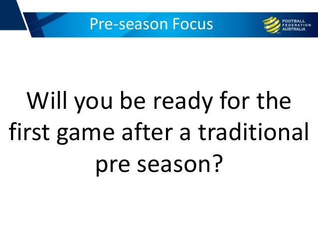 Pre-season Focus Will you be ready for the first game after a traditional pre season?