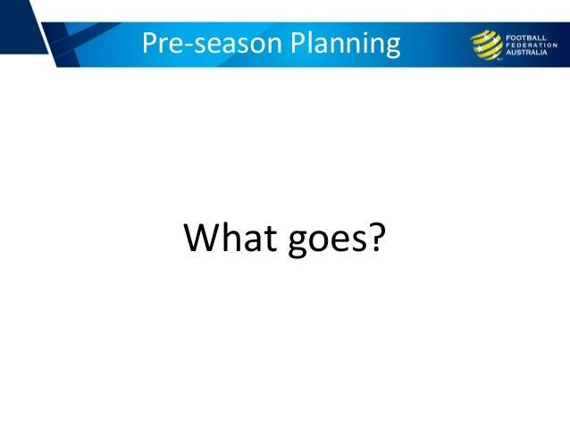 Pre-season Planning What goes?