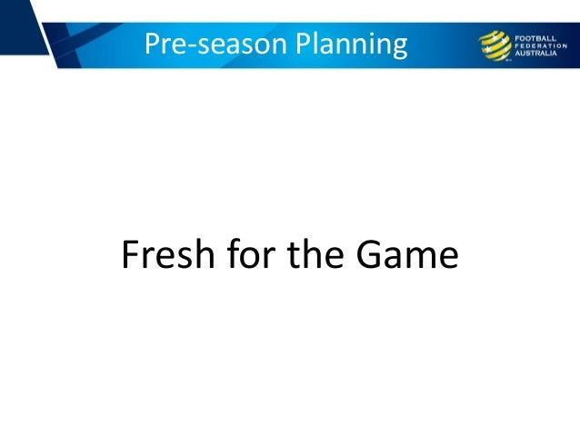 Pre-season Planning Fresh for the Game