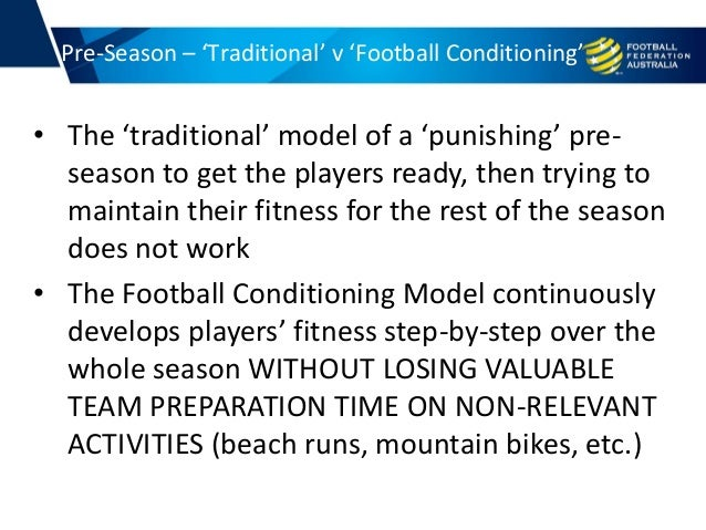 • The 'traditional' model of a 'punishing' pre- season to get the players ready, then trying to maintain their fitness for...