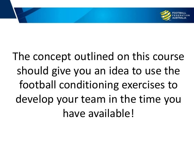 The concept outlined on this course should give you an idea to use the football conditioning exercises to develop your tea...