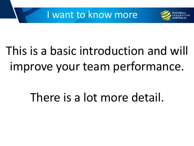 I want to know more This is a basic introduction and will improve your team performance. There is a lot more detail.