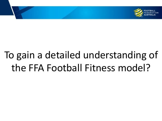 To gain a detailed understanding of the FFA Football Fitness model?
