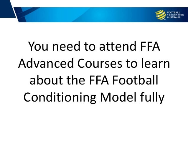 You need to attend FFA Advanced Courses to learn about the FFA Football Conditioning Model fully
