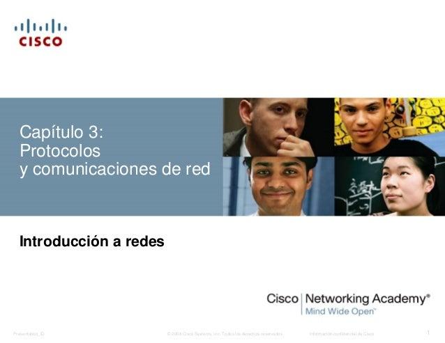 Capítulo 3:  Protocolos  y comunicaciones de red  Introducción a redes  © 2008 Cisco Systems, Inc. Todos los derechos rese...